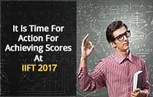 It Is Time For Action For Achieving Scores At IIFT