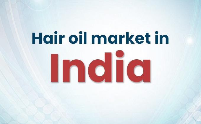 Hair oil market in India, Hair Oil, FMCG Market India
