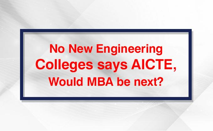 No New Engineering Colleges says AICTE, Would MBA be next?