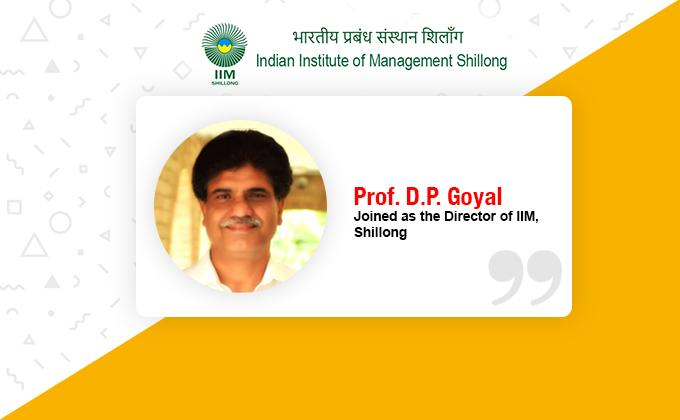 Prof. D.P. Goyal of MDI Gurugram joined as Director of IIM Shillong