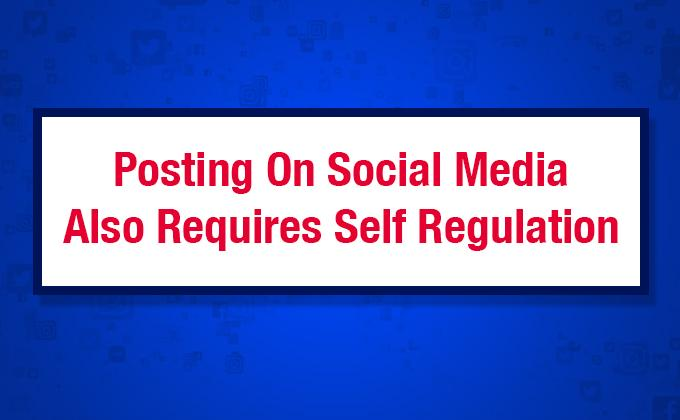 Posting on social media also requires self regulation